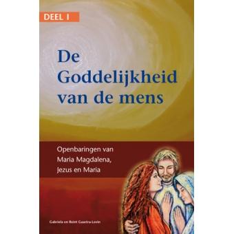 Deel I - De Goddelijkheid van de Mens - Openbaringen van Maria Magdalena, Jezus en Maria